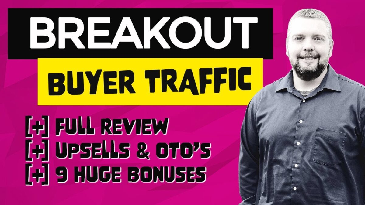 Breakout Buyer Traffic Review With Huge Breakout Buyer Traffic Bonuses